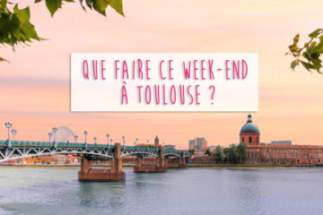 que faire ce week end ? Toulouse