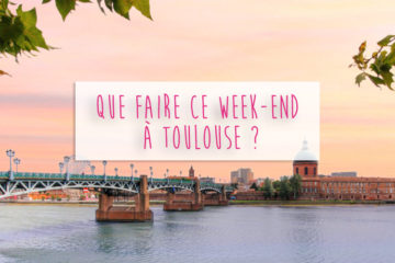 Que faire ce week-end à Toulouse - Toulouscope